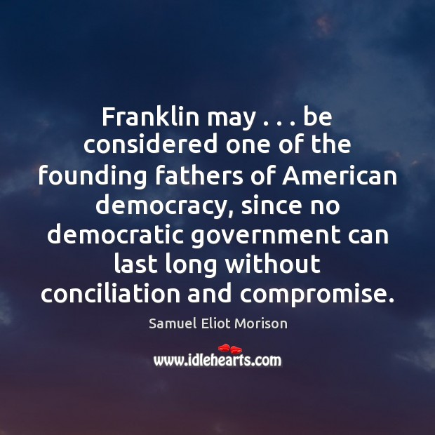 Franklin may . . . be considered one of the founding fathers of American democracy, Image