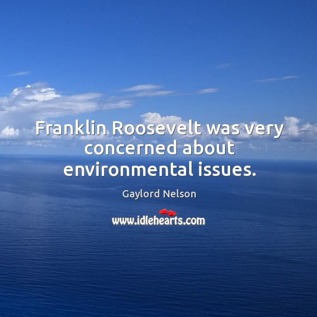 Franklin roosevelt was very concerned about environmental issues. Image