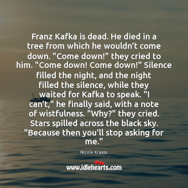 Franz Kafka is dead. He died in a tree from which he Nicole Krauss Picture Quote