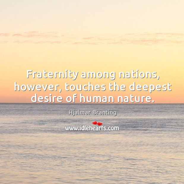 Fraternity among nations, however, touches the deepest desire of human nature. Image