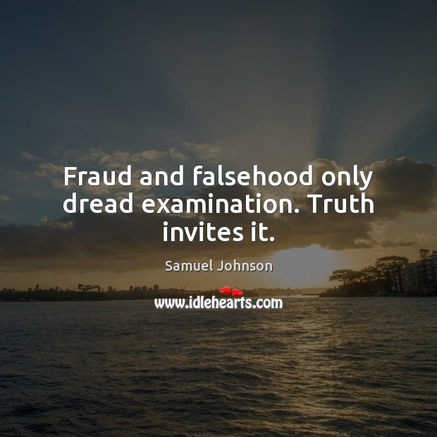 Image, Fraud and falsehood only dread examination. Truth invites it.