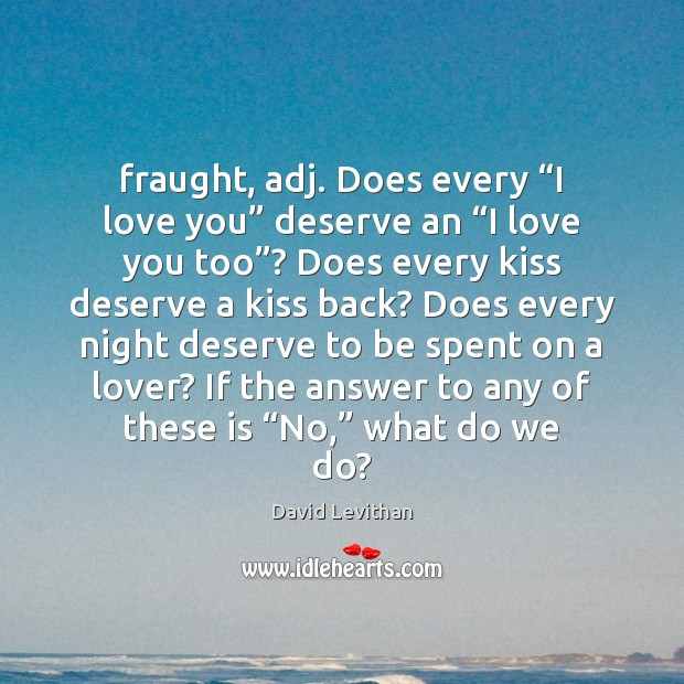 """Fraught, adj. Does every """"I love you"""" deserve an """"I love you Image"""