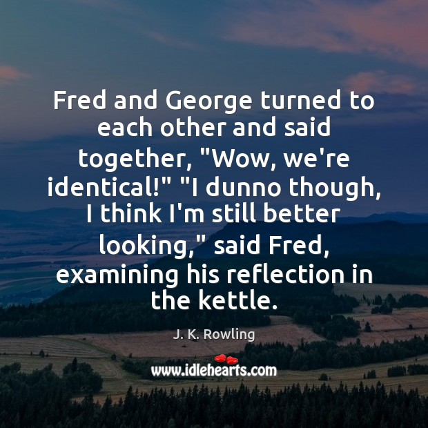 """Fred and George turned to each other and said together, """"Wow, we're Image"""