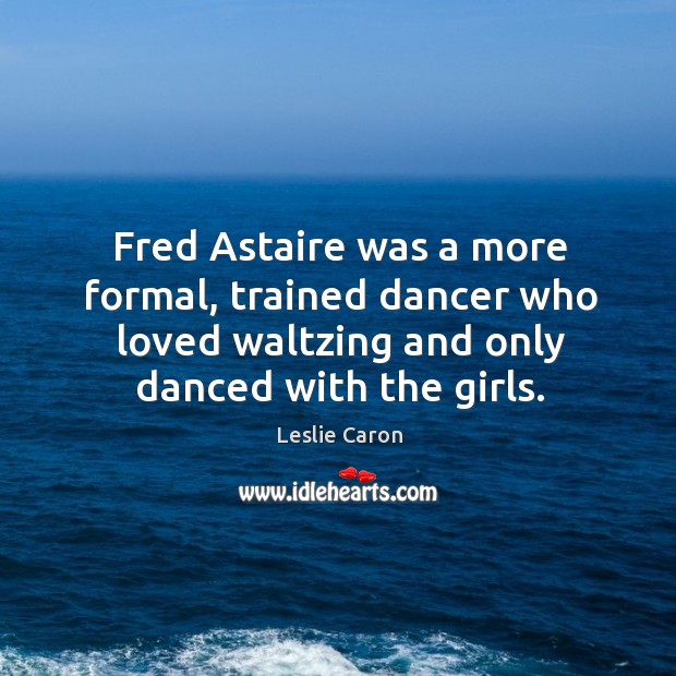 Picture Quote by Leslie Caron