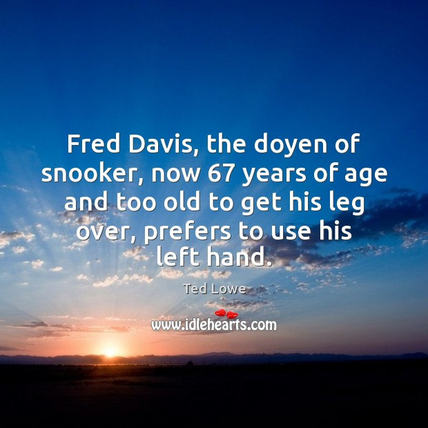 Fred Davis, the doyen of snooker, now 67 years of age and too Image