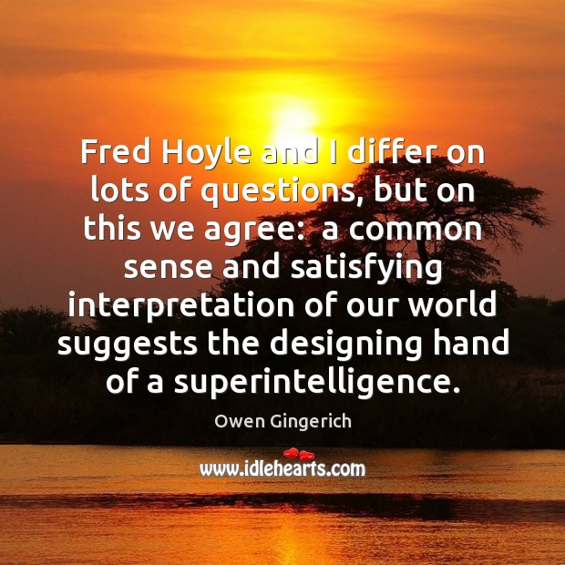Fred Hoyle and I differ on lots of questions, but on this Image