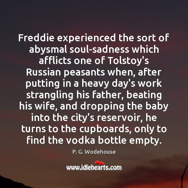 Image, Freddie experienced the sort of abysmal soul-sadness which afflicts one of Tolstoy's