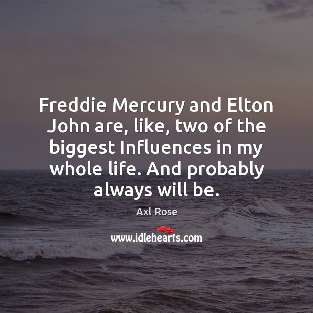 Freddie Mercury and Elton John are, like, two of the biggest Influences Image
