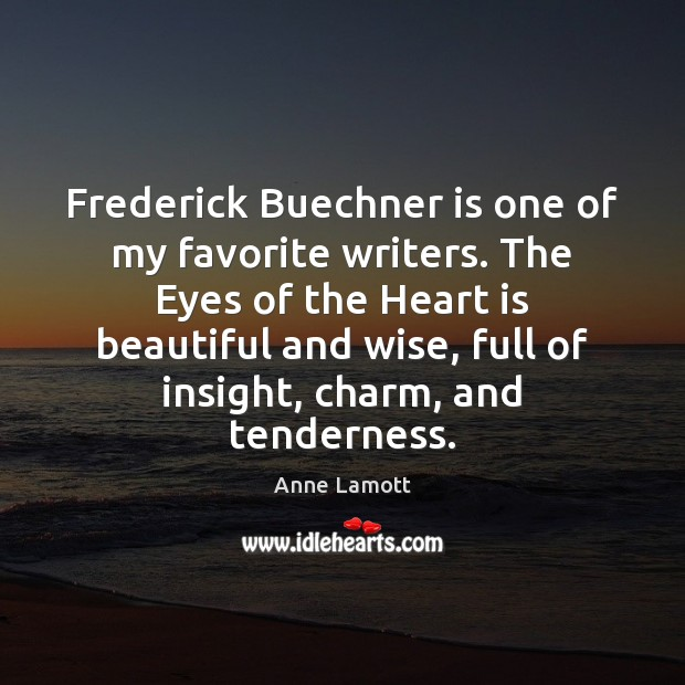 Frederick Buechner is one of my favorite writers. The Eyes of the Anne Lamott Picture Quote