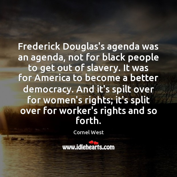 Frederick Douglas's agenda was an agenda, not for black people to get Cornel West Picture Quote