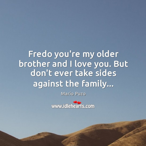 Fredo you're my older brother and I love you. But don't ever Mario Puzo Picture Quote