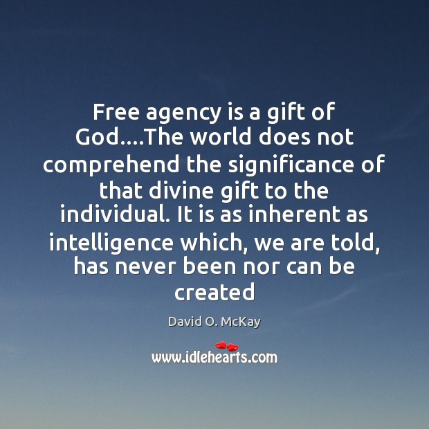 Free agency is a gift of God….The world does not comprehend David O. McKay Picture Quote