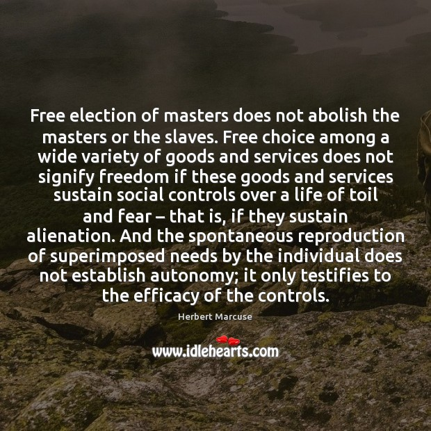 Free election of masters does not abolish the masters or the slaves. Herbert Marcuse Picture Quote