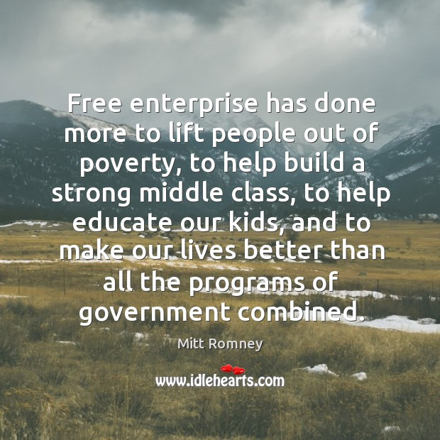 Free enterprise has done more to lift people out of poverty, to help build a strong middle class Image