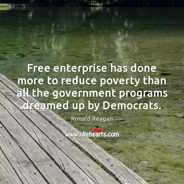 Free enterprise has done more to reduce poverty than all the government Image