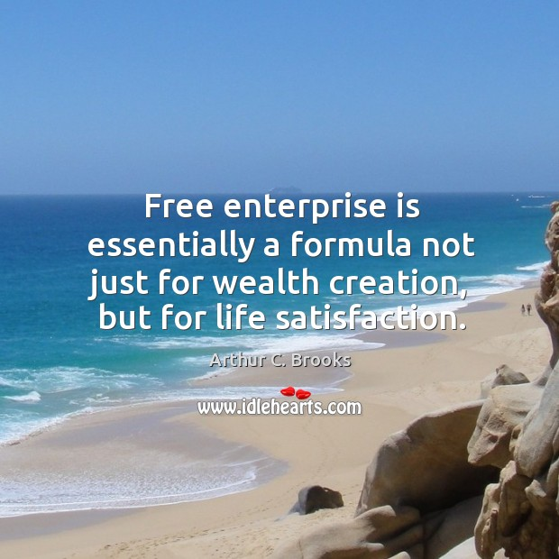 Image, Free enterprise is essentially a formula not just for wealth creation, but for life satisfaction.