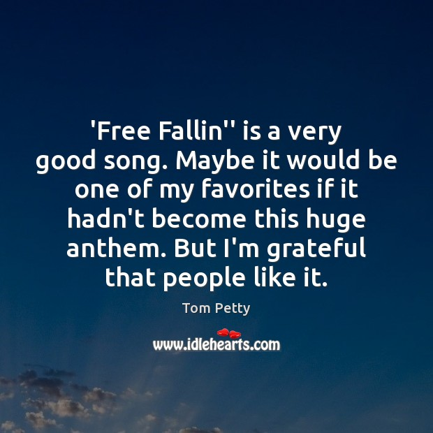 """'Free Fallin"""" is a very good song. Maybe it would be one Tom Petty Picture Quote"""