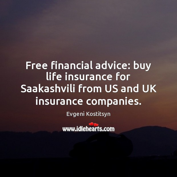 Image, Free financial advice: buy life insurance for Saakashvili from US and UK