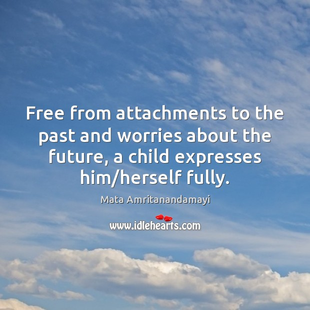 Free from attachments to the past and worries about the future, a Image