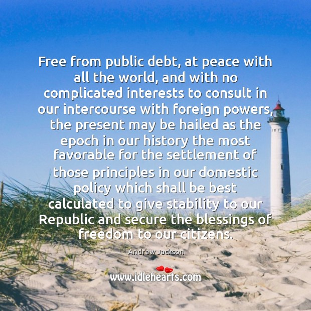 Image, Free from public debt, at peace with all the world, and with