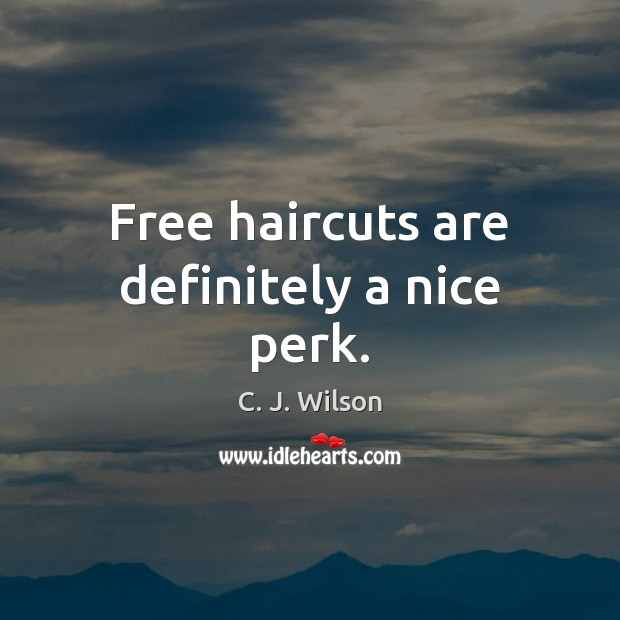 Image, Free haircuts are definitely a nice perk.