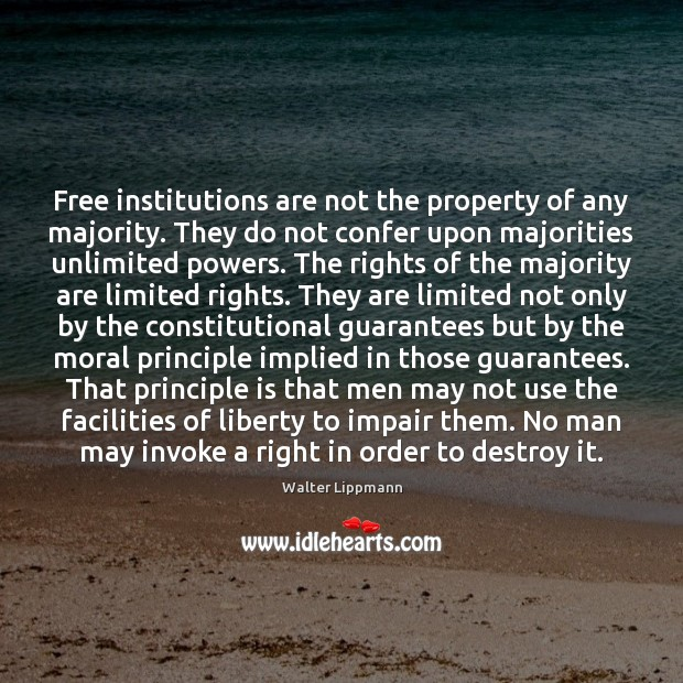 Free institutions are not the property of any majority. They do not Walter Lippmann Picture Quote