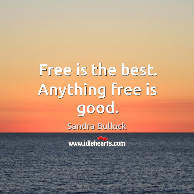 Free is the best. Anything free is good. Image