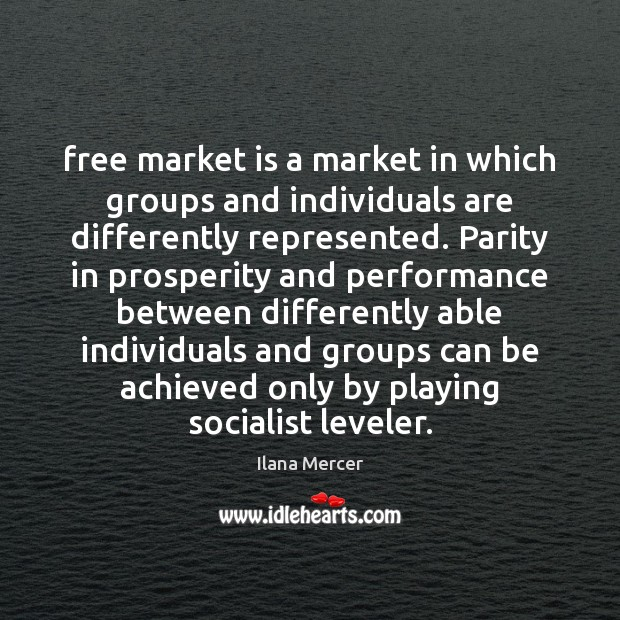 Free market is a market in which groups and individuals are differently Ilana Mercer Picture Quote