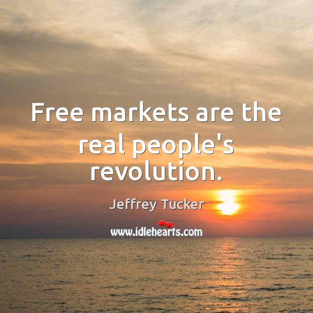 Free markets are the real people's revolution. Image