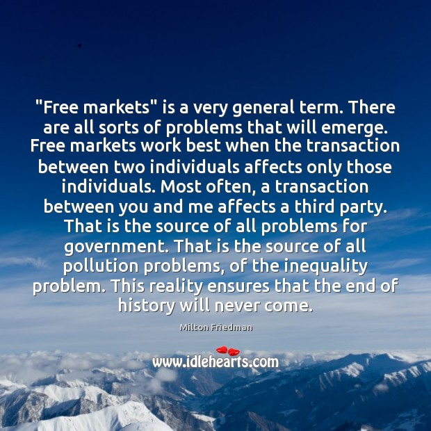 "Image, ""Free markets"" is a very general term. There are all sorts of"