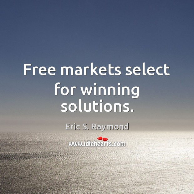 Free markets select for winning solutions. Eric S. Raymond Picture Quote