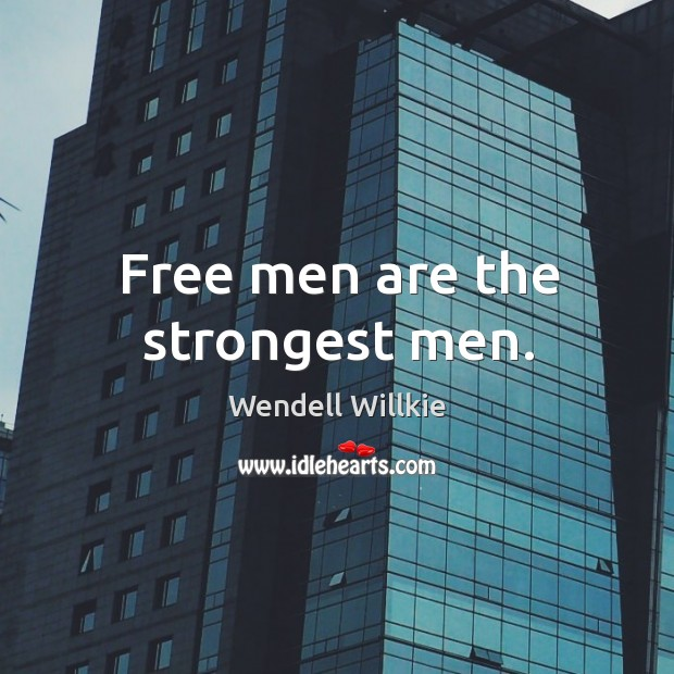 Free men are the strongest men. Wendell Willkie Picture Quote