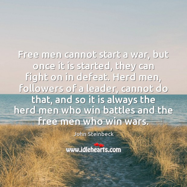 Free men cannot start a war, but once it is started, they John Steinbeck Picture Quote