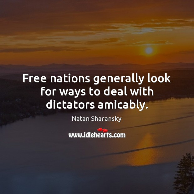Free nations generally look for ways to deal with dictators amicably. Image