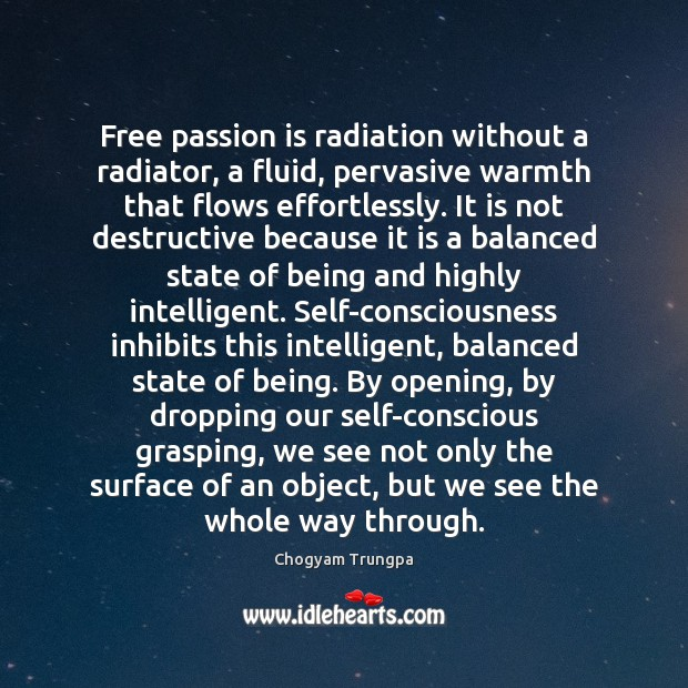 Free passion is radiation without a radiator, a fluid, pervasive warmth that Chogyam Trungpa Picture Quote