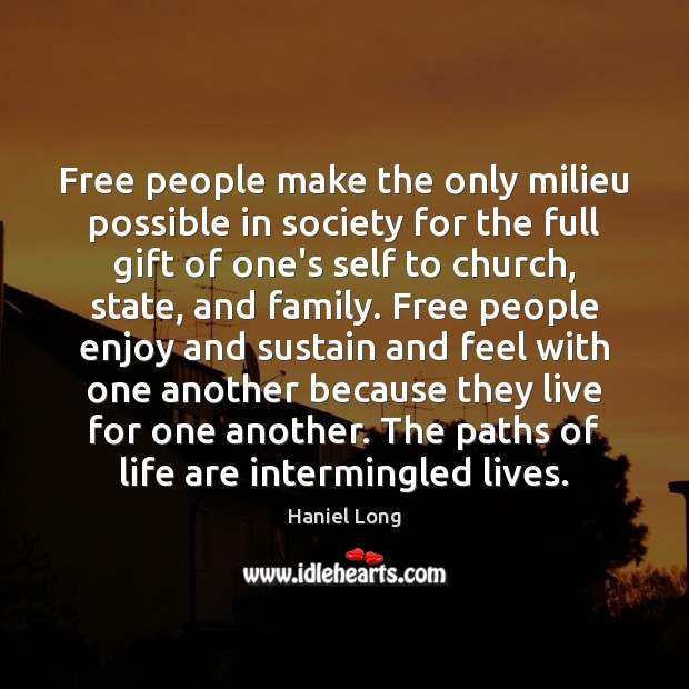 Free people make the only milieu possible in society for the full Image