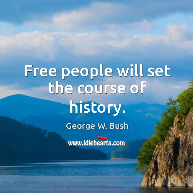 Image, Free people will set the course of history.