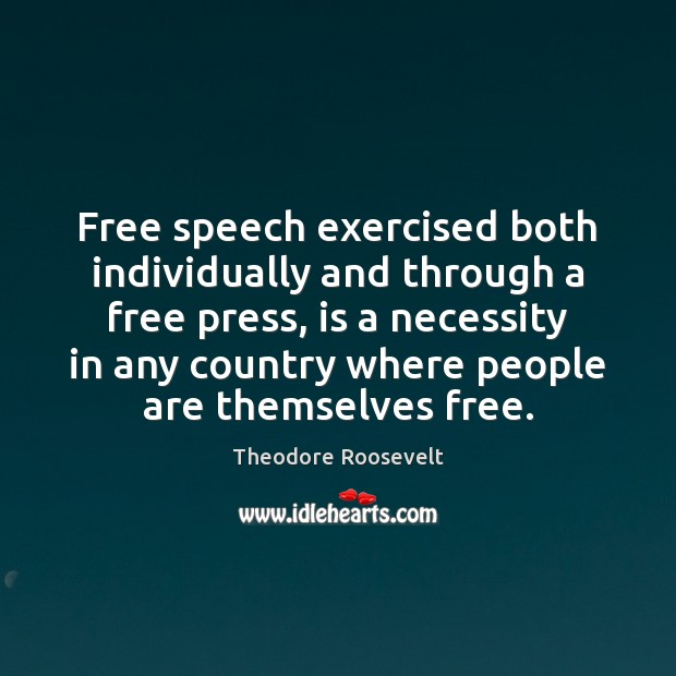 Image, Free speech exercised both individually and through a free press, is a