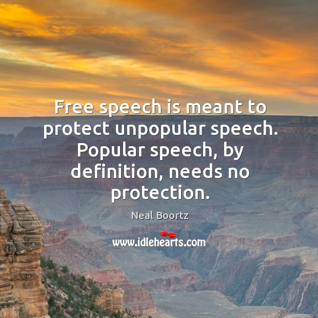 Free speech is meant to protect unpopular speech. Popular speech, by definition, needs no protection. Neal Boortz Picture Quote
