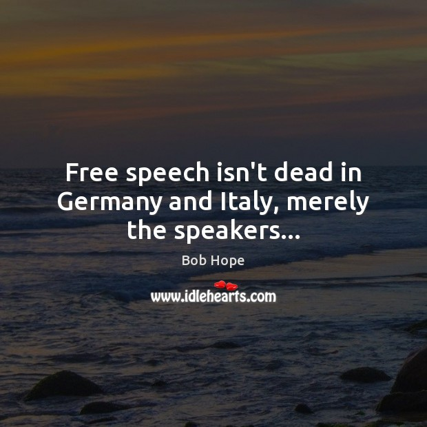 Free speech isn't dead in Germany and Italy, merely the speakers… Image