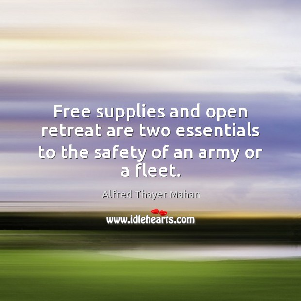 Image, Free supplies and open retreat are two essentials to the safety of an army or a fleet.