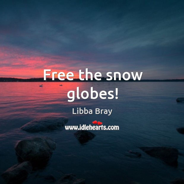 Free the snow globes! Image