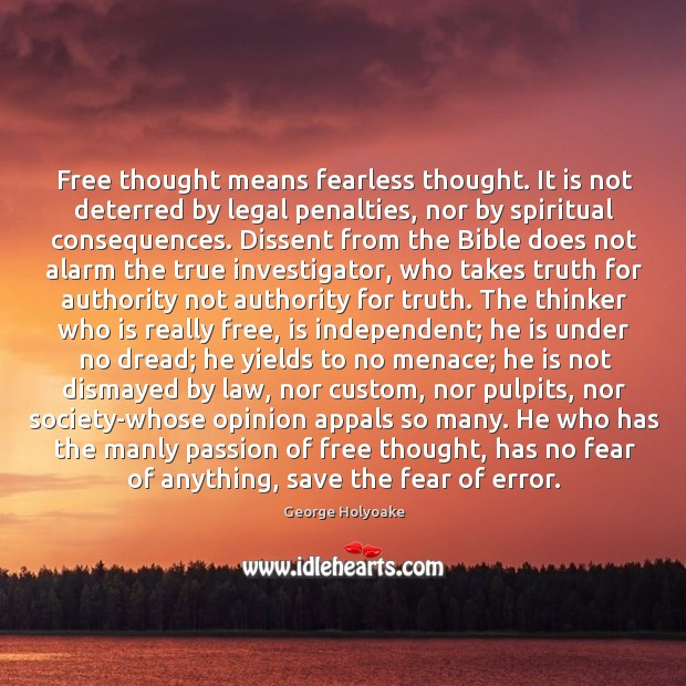 Free thought means fearless thought. It is not deterred by legal penalties, Image