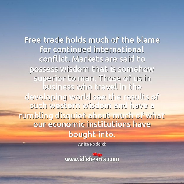 Free trade holds much of the blame for continued international conflict. Markets Image