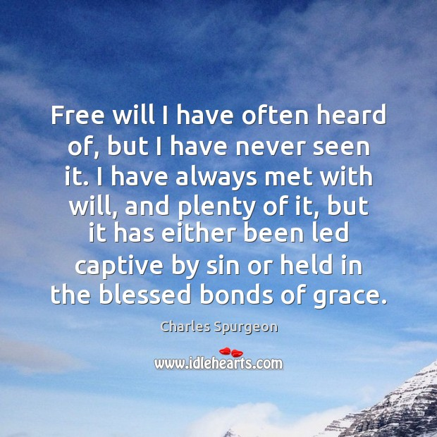 Free will I have often heard of, but I have never seen Charles Spurgeon Picture Quote