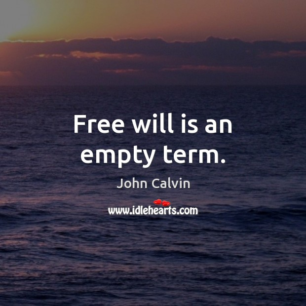 Free will is an empty term. Image