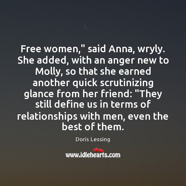 """Free women,"""" said Anna, wryly. She added, with an anger new to Doris Lessing Picture Quote"""