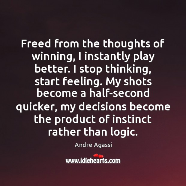 Image, Freed from the thoughts of winning, I instantly play better. I stop
