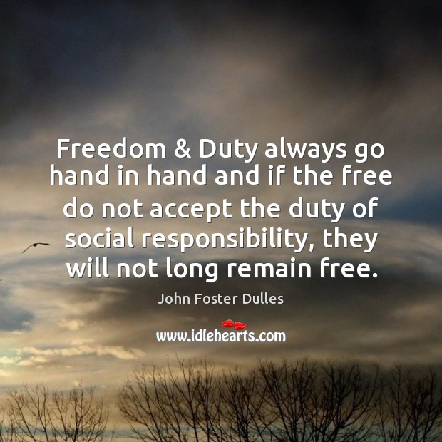 Freedom & Duty always go hand in hand and if the free do Social Responsibility Quotes Image
