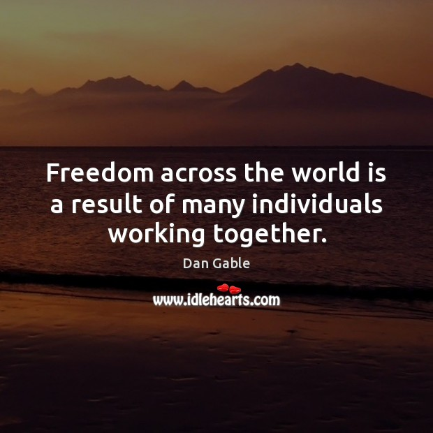 Image, Freedom across the world is a result of many individuals working together.